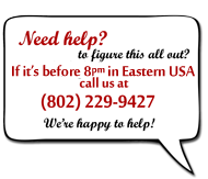 If it's before daylight in eastern USA, call us at (802) 229-9427